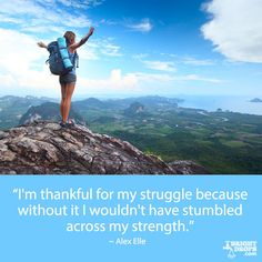 """""""I'm thankful for my struggle because without it I wouldn't have stumbled across my strength."""" ~ Alex Elle"""