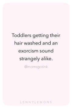Toddlers getting their hair washed and a exorcism sound strangely alike. Lenny Lemons, Babies and toddler apparel. Quotes for mom. Need Quotes, Funny Mom Quotes, Toddler Meme, Mom Hairstyles, Quotes About Motherhood, Crazy Life, Mom Advice, Printable Quotes, Parenting Quotes