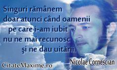 """""""Singuri ramanem doar atunci cand oamenii pe care i-am iubit nu ne mai recunosc si ne dau uitarii.""""Nicolae Cornescian  #CitatImagine de Nicolae Cornescian  Iti place acest #citat? ♥Like♥ si ♥Share♥ cu prietenii tai.  #CitateImagini: #Iubire #Singuratate #AutorRoman #Uitare #Recunoastere #NicolaeCornescian #romania #quotes  Vezi mai multe #citate pe http://citatemaxime.ro/"""