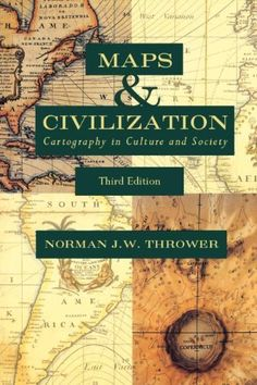 Maps and Civilization: Cartography in Culture and Society, Third Edition by Norman J. W. Thrower