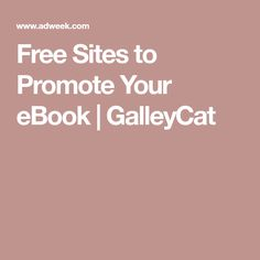 Free Sites to Promote Your eBook | GalleyCat