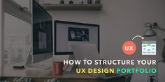 How to Structure Your First UX Design Portfolio – UX Planet