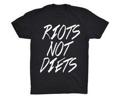 Riots Not Diets Shirt