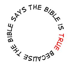 The Bible Is True Because The Bible Says [repeat x infinity] / god / jesus
