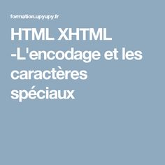 HTML XHTML -L'encodage et les caractères spéciaux