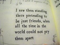 """""""I saw them standing there.pretending to be just friends, when all the time in the world could not pry them apart."""" Love this quote Great Quotes, Quotes To Live By, Me Quotes, Inspirational Quotes, Soul Qoutes, Fantastic Quotes, Daily Quotes, Motivational, The Words"""