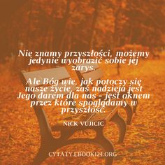 Nick Vujicic cytat o przyszłości Nick Vujicic, Life Quotes, Thoughts, Polish, Quotes About Life, Quote Life, Vitreous Enamel, Living Quotes, Quotes On Life