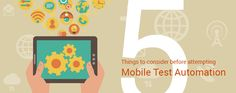 5 Things to consider before doing #Mobile Test Automation. http://www.gallop.net/blog/5-things-to-consider-before-doing-mobile-test-automation/