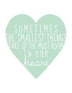 sometimes the smallest things take up the most room in our heart