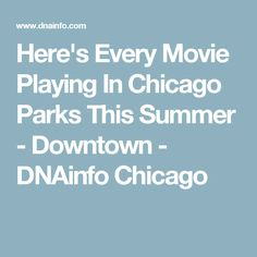Here's Every Movie Playing In Chicago Parks This Summer  - Downtown - DNAinfo Chicago