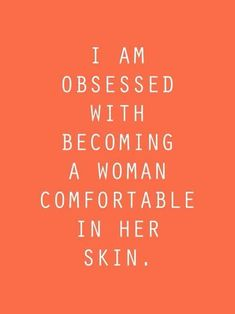 A woman comfortable in her own skin