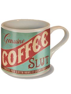 """Coffee Slut"" Coffee Mug. https://www.pinterest.com/lilyslibrary/ That's legit"