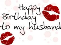 Happy Birthday To My Husband.