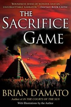 The Sacrifice Game by Brian D'Amato, Click to Start Reading eBook, TO THE WORLD OF ANCIENT MAYA, AND FAR BEYOND…In the Courts of the Sun introduced Maya descendent Jed