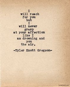 Typewriter Series #557by Tyler Knott Gregson. Never like I am drowning and you are the air.