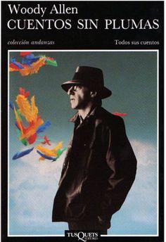 CUENTOS SIN PLUMAS, de Woody Allen (recopilación española de tres libros: Como acabar de una vez por todas con la cultura (1971), Sin plumas (1975) y Perfiles (1980)). Quién no tenga el placer de c...