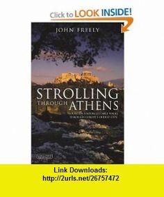 Strolling Through Athens Fourteen Unforgettable Walks through Europes Oldest City (9781850435952) John Freely , ISBN-10: 1850435952  , ISBN-13: 978-1850435952 ,  , tutorials , pdf , ebook , torrent , downloads , rapidshare , filesonic , hotfile , megaupload , fileserve