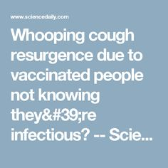 Whooping cough resurgence due to vaccinated people not knowing they're infectious? -- ScienceDaily