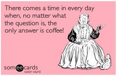 99.9% of the time, the answer is coffee. #Coffee