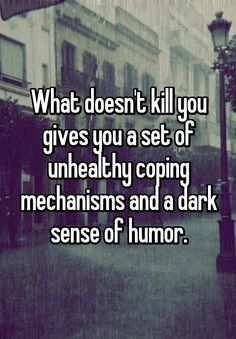 What doesn't kill you gives you a set of unhealthy coping mechanisms and a dark sense of humor. Remarkable stories. Daily