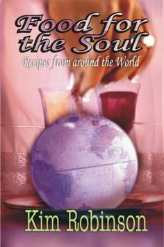 Food For The Soul -Recipes From Around The World by Kim Robinson, http://www.amazon.com/gp/product/B00528BNSS/ref=cm_sw_r_pi_alp_G-sHqb0ZZRK3V