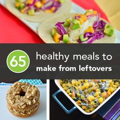 65 Healthy Meals To Make From Leftovers — Never throw away leftovers or spoiling food ever again!