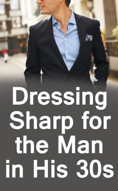 Dressing Sharp and Casual for the Man in His 30s