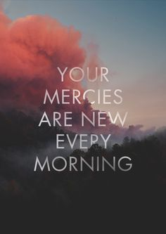Jesus' mercies every morning! He has given us many blessing, don't forget to thank God for them! Bible Verses Quotes, Faith Quotes, Scriptures, In Christ Alone, Good Good Father, Faith In God, Heavenly Father, Motivation, Word Of God