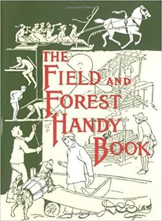 The Field and Forest Handy Book: New Ideas for Out of Doors (Nonpareil Book) by Daniel Carter Beard 1567921655 9781567921656 Wilderness Survival, Camping Survival, Survival Prepping, Survival Skills, Doomsday Survival, Camping Foods, Urban Survival, Homestead Survival, Outdoor Survival