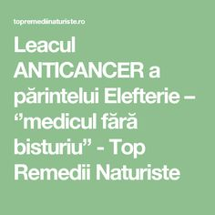 Leacul ANTICANCER a părintelui Elefterie – ''medicul fără bisturiu'' - Top Remedii Naturiste Cancer, Health Fitness, Food, Medicine, Pharmacy, The Body, Essen, Meals, Fitness