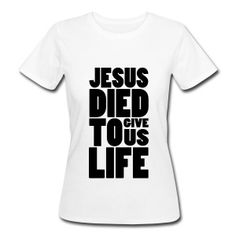 JESUS DIED TO GIVE US LIFE T-Shirts