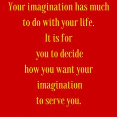 Your imagination has much to do with your life. It is for you to decide how you want your imagination to serve you. #QuotesYouLove #QuoteOfTheDay #Attitude #QuotesOnAttitude #AttitudeQuotes  Visit our website  for text status wallpapers.  www.quotesulove.com