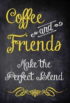 Coffee and friends make the perfect blend.