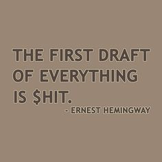 """""""The first draft of everything is shit."""" - Ernest Hemingway #Writetip #quotes #NaNoWriMo"""