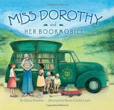 """Miss Dorothy and Her Bookmobile -- an """"inspiring story about the love of books, the power of perseverance, and how a librarian can change people's lives"""""""