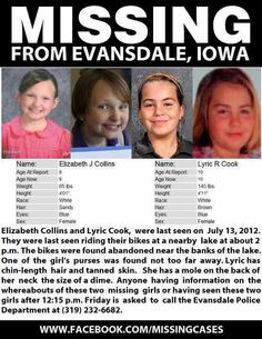 These 2 sweet girls just vanished on the bike trail near Myers lake in Evansdale, Iowa, on Friday afternoon, July 13th. Their bikes and a small purse were found. Myers lake is right next to interstate 380 in Black Hawk county, near Waterloo. Please take a look and pray for their safe return. Go to the FB page 'Bring Lyric and Elizabeth home' for info and updates. They are so little...Please,,,repin.