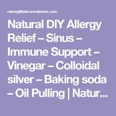 Natural DIY Allergy Relief – Sinus – Immune Support – Vinegar – Colloidal silver – Baking soda – Oil Pulling | Natural Frugal: Raising 6 kids