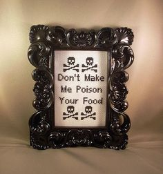Don't Make Me Poison Your Food    $45.00    This piece is perfect for that disgruntle cook in your life. It comes in the beautiful, heavy 4x6 Ceramic frame in photo.
