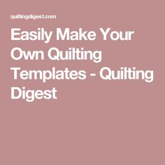 Easily Make Your Own Quilting Templates - Quilting Digest