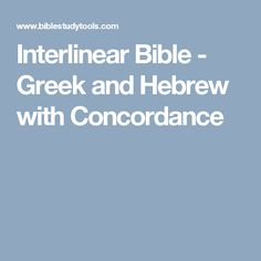 Interlinear Bible - Greek and Hebrew with Concordance