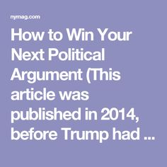 How to Win Your Next Political Argument (This article was published in 2014, before Trump had announced his run. #1 is especially pertinent, as Fox News has been doing it for years!)