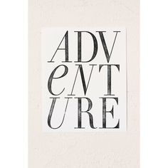 Chloe Vaux Adventure Art Print (120 CAD) ❤ liked on Polyvore featuring home, home decor, wall art, words, backgrounds, text, quotes, art, filler and magazine
