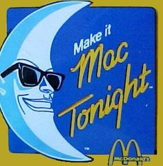 When that clock strikes half past six, babe, time to head for golden lights.  It's a good time for that great taste.  Dinner at McDonalds.  It's Mac Tonight.