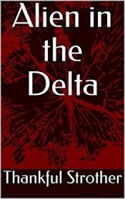 Alien in the Delta by Thankful Strother - Temporarily FREE! @thankfulst/alien-in-the-delta @OnlineBookClub