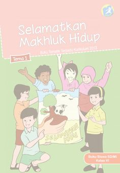 Download Buku Siswa Kurikulum 2013 SD Kelas 6 Tema 1 Selamatkan Makhluk Hidup