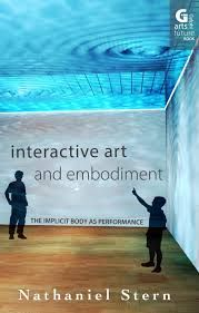 Interactive art and embodiment : the implicit body as performance / Nathaniel Stern - Canterbury : Gylphi, 2013