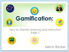 Gamification how to gamify learning and instruction Part 1 (of 3)