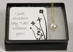 "I just couldn't say ""I do"" without you! is a perfect way to ask your friends or family to be in your wedding!"