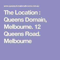 The Location : Queens Domain, Melbourne. 12 Queens Road. Melbourne