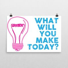 What Will You Make Today? | Poster – Keen Bee Studio